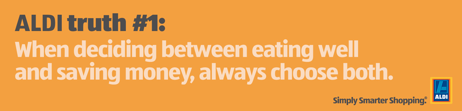 ALDI truth number 1: When deciding between eating well and saving money, always choose both.