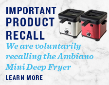 Important Product Recall. We are Voluntarily Recalling the Ambiano Mini Deep Fryer. Learn More.