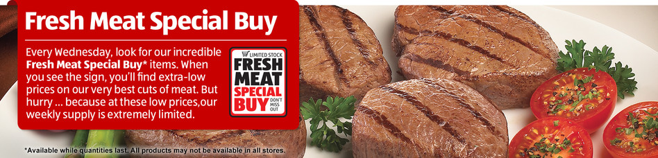 Check out our Fresh Meat Special Buys every Wednesday.